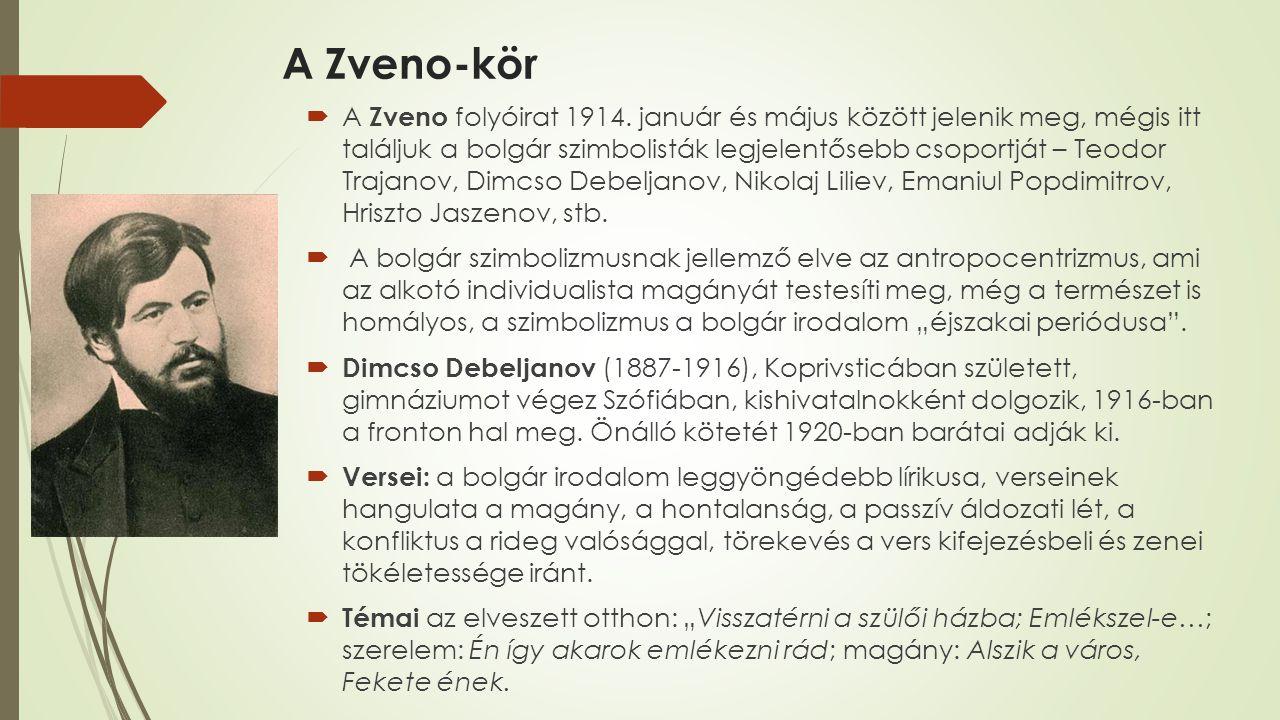 A Zveno-kör  A Zveno folyóirat 1914. január és május között jelenik meg, mégis itt találjuk a bolgár szimbolisták legjelentősebb csoportját – Teodor