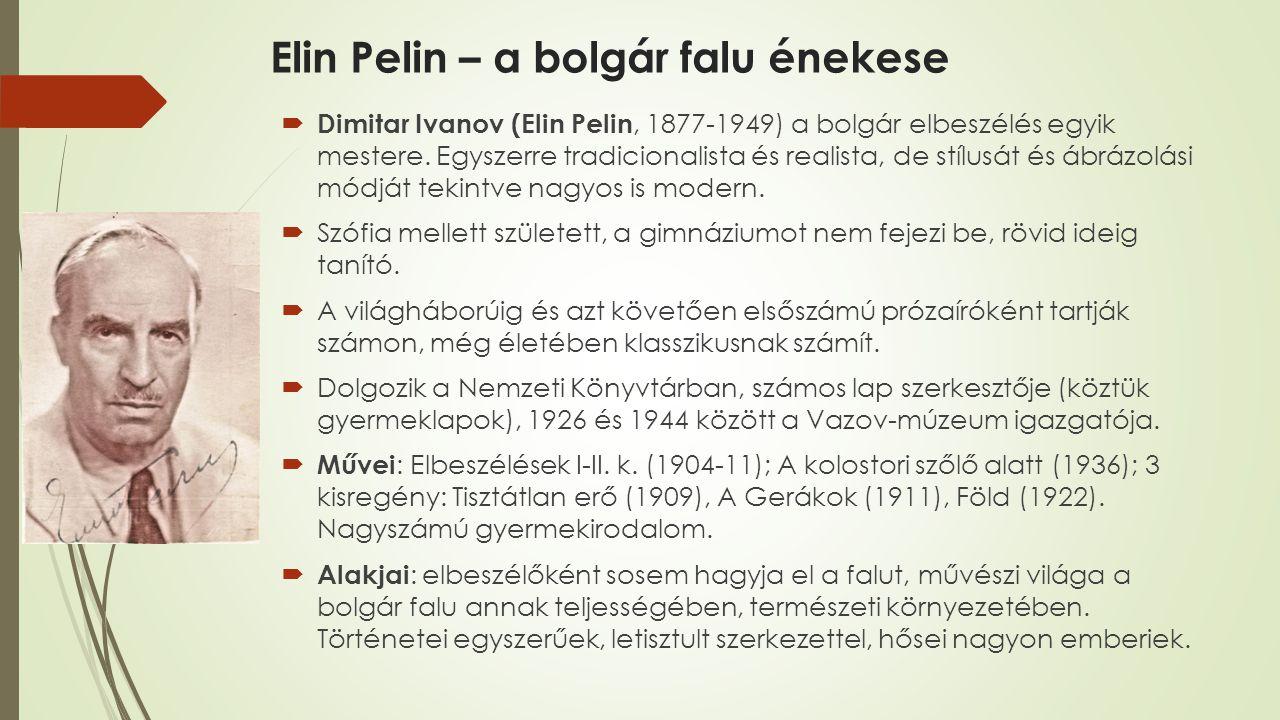 Elin Pelin – a bolgár falu énekese  Dimitar Ivanov (Elin Pelin, 1877-1949) a bolgár elbeszélés egyik mestere.