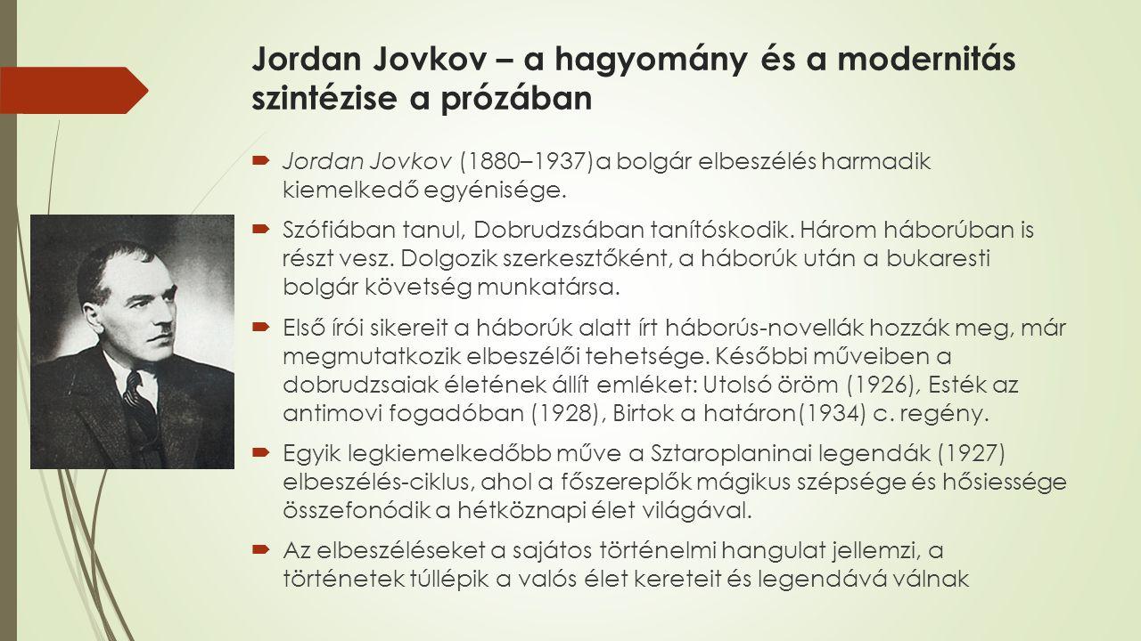 Jordan Jovkov – a hagyomány és a modernitás szintézise a prózában  Jordan Jovkov (1880–1937)a bolgár elbeszélés harmadik kiemelkedő egyénisége.