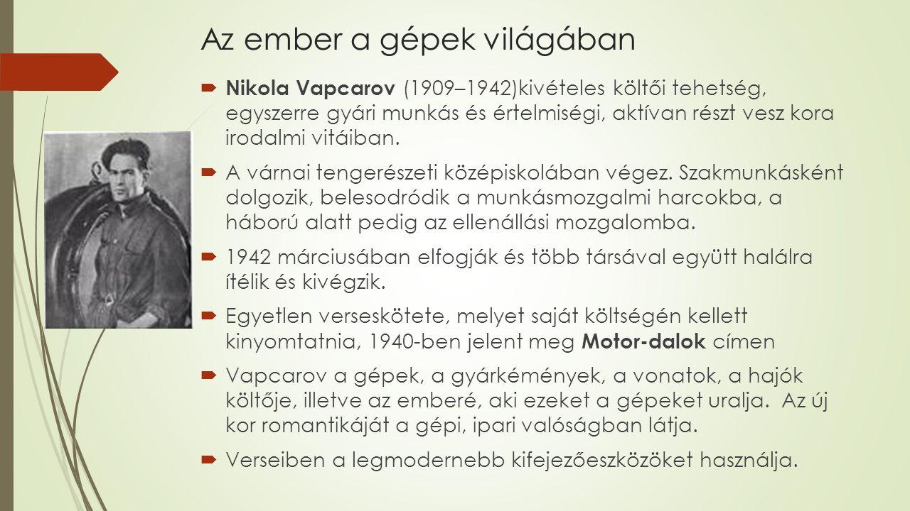 Az ember a gépek világában  Nikola Vapcarov (1909–1942)kivételes költői tehetség, egyszerre gyári munkás és értelmiségi, aktívan részt vesz kora irodalmi vitáiban.