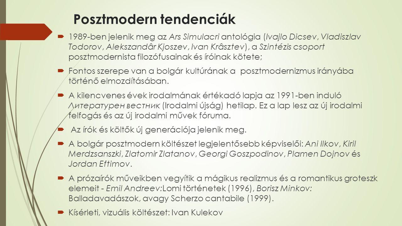 Posztmodern tendenciák  1989-ben jelenik meg az Ars Simulacri antológia (Ivajlo Dicsev, Vladiszlav Todorov, Alekszandâr Kjoszev, Ivan Krâsztev), a Szintézis csoport posztmodernista filozófusainak és íróinak kötete;  Fontos szerepe van a bolgár kultúrának a posztmodernizmus irányába történő elmozdításában.