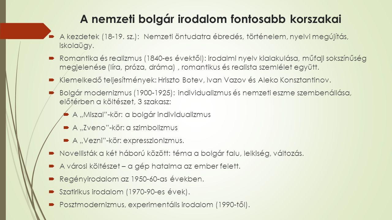 A nemzeti bolgár irodalom fontosabb korszakai  A kezdetek (18-19. sz.): Nemzeti öntudatra ébredés, történelem, nyelvi megújítás, iskolaügy.  Romanti