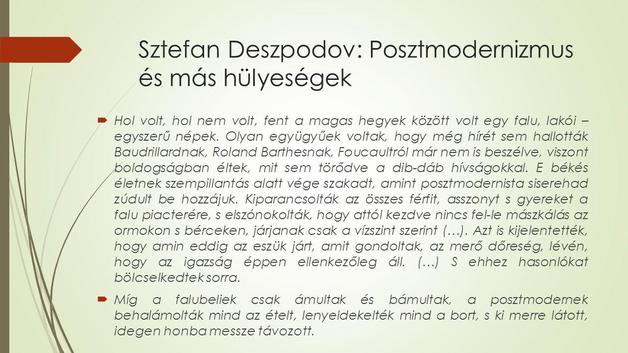 Sztefan Deszpodov: Posztmodernizmus és más hülyeségek  Hol volt, hol nem volt, fent a magas hegyek között volt egy falu, lakói – egyszerű népek.