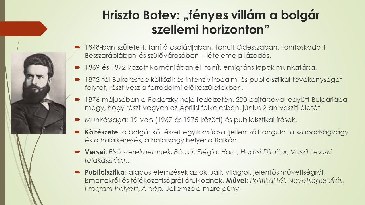 """Hriszto Botev: """"fényes villám a bolgár szellemi horizonton  1848-ban született, tanító családjában, tanult Odesszában, tanítóskodott Besszarábiában és szülővárosában – lételeme a lázadás."""