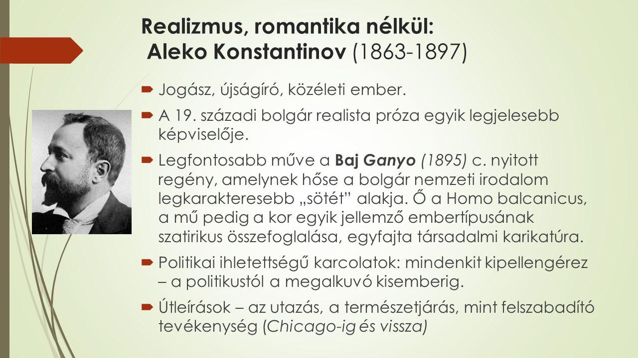 Realizmus, romantika nélkül: Aleko Konstantinov (1863-1897)  Jogász, újságíró, közéleti ember.  A 19. századi bolgár realista próza egyik legjeleseb