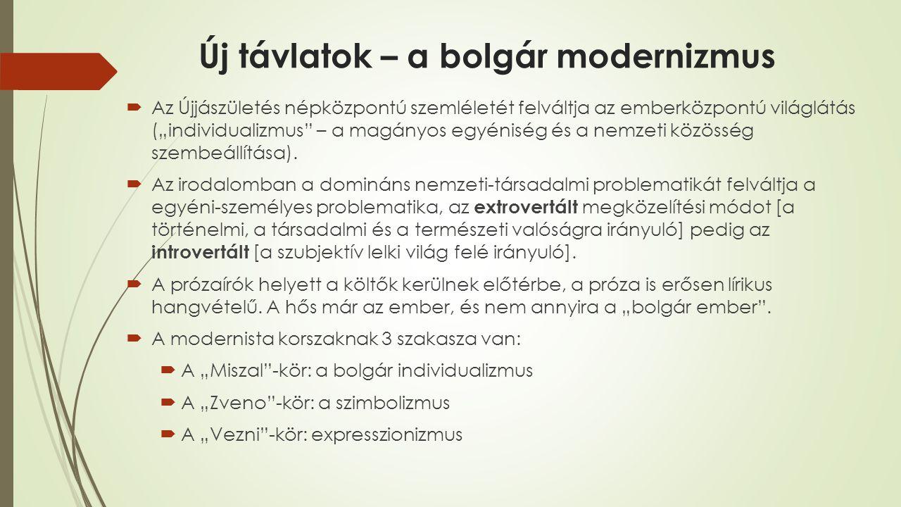 """Új távlatok – a bolgár modernizmus  Az Újjászületés népközpontú szemléletét felváltja az emberközpontú világlátás (""""individualizmus – a magányos egyéniség és a nemzeti közösség szembeállítása)."""