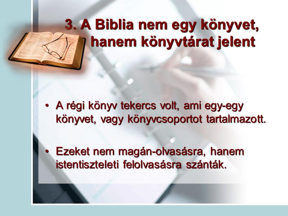 3. A Biblia nem egy könyvet, hanem könyvtárat jelent A régi könyv tekercs volt, ami egy-egy könyvet, vagy könyvcsoportot tartalmazott.A régi könyv tek