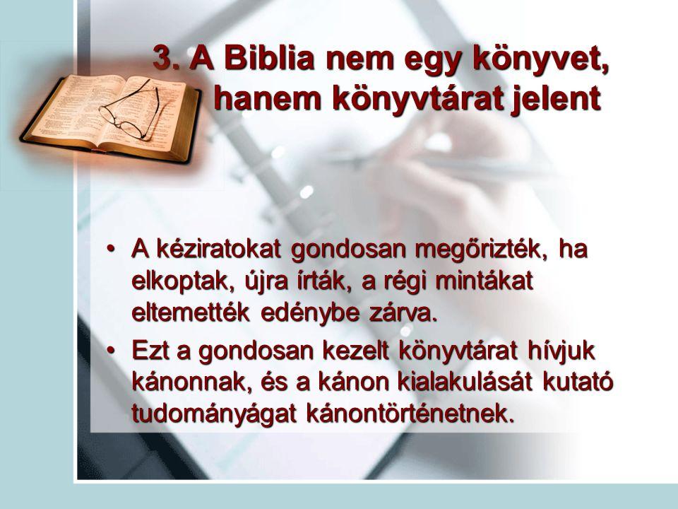 3. A Biblia nem egy könyvet, hanem könyvtárat jelent A kéziratokat gondosan megőrizték, ha elkoptak, újra írták, a régi mintákat eltemették edénybe zá