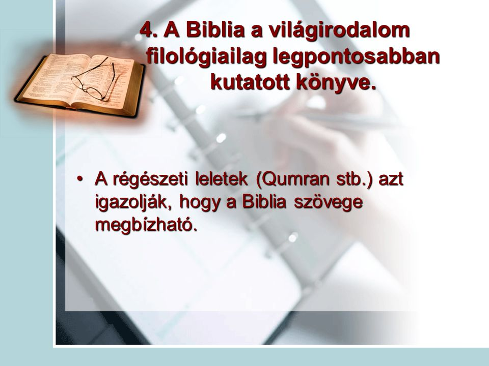 4.A Biblia a világirodalom filológiailag legpontosabban kutatott könyve.