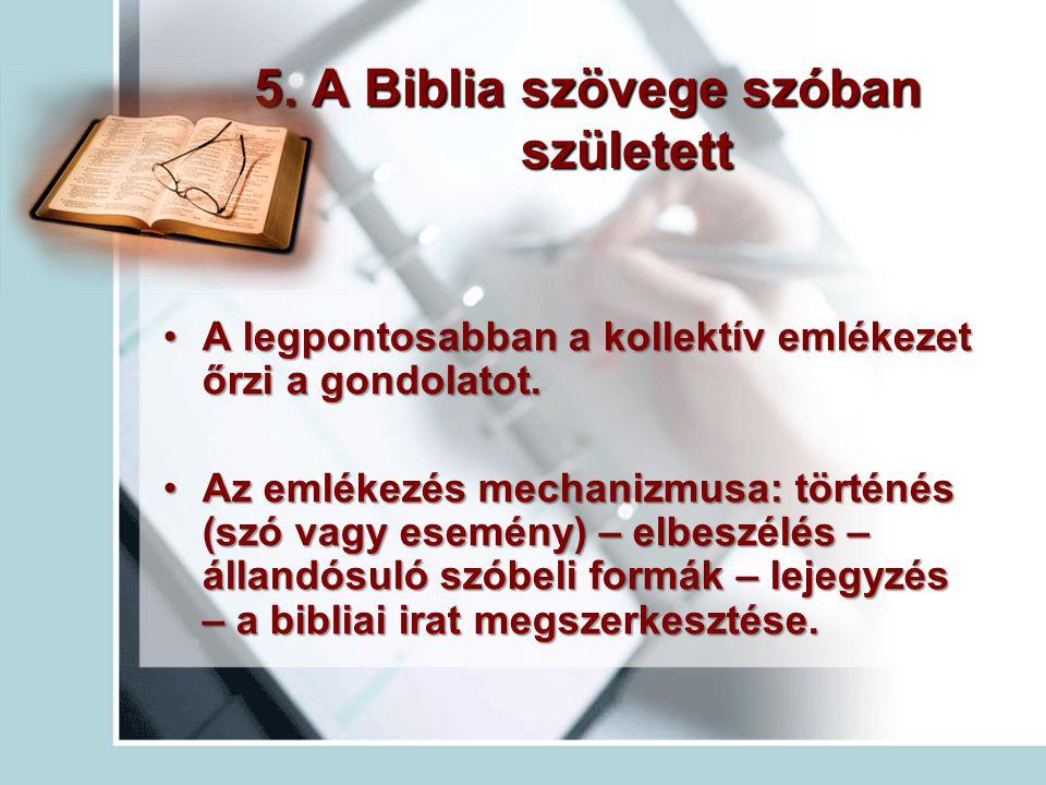 5. A Biblia szövege szóban született A legpontosabban a kollektív emlékezet őrzi a gondolatot.A legpontosabban a kollektív emlékezet őrzi a gondolatot