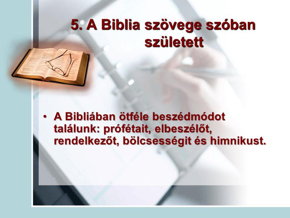 5. A Biblia szövege szóban született A Bibliában ötféle beszédmódot találunk: prófétait, elbeszélőt, rendelkezőt, bölcsességit és himnikust.A Bibliába