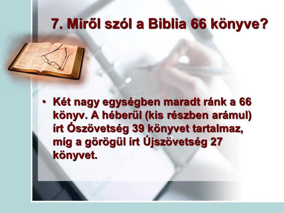 7.Miről szól a Biblia 66 könyve. Két nagy egységben maradt ránk a 66 könyv.