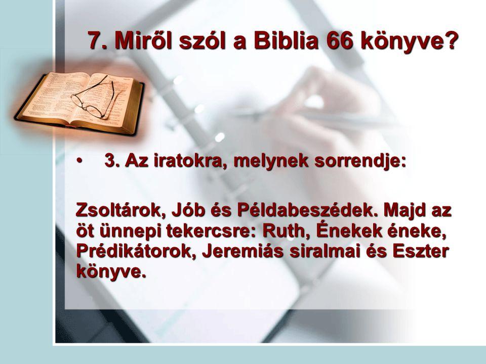 7.Miről szól a Biblia 66 könyve. 3. Az iratokra, melynek sorrendje:3.