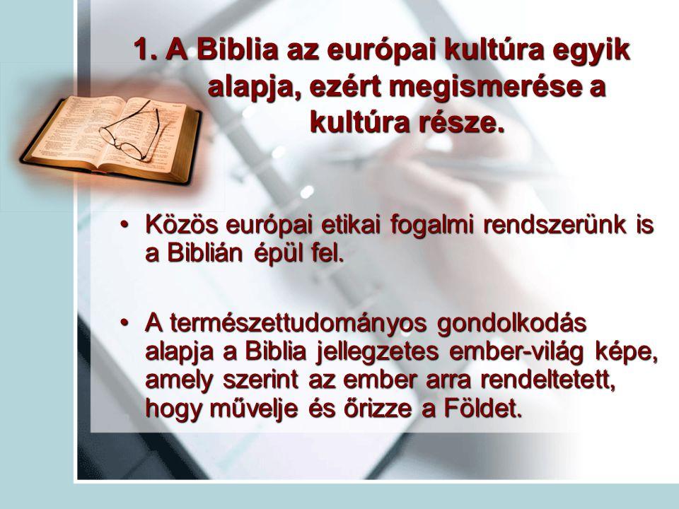1.A Biblia az európai kultúra egyik alapja, ezért megismerése a kultúra része.