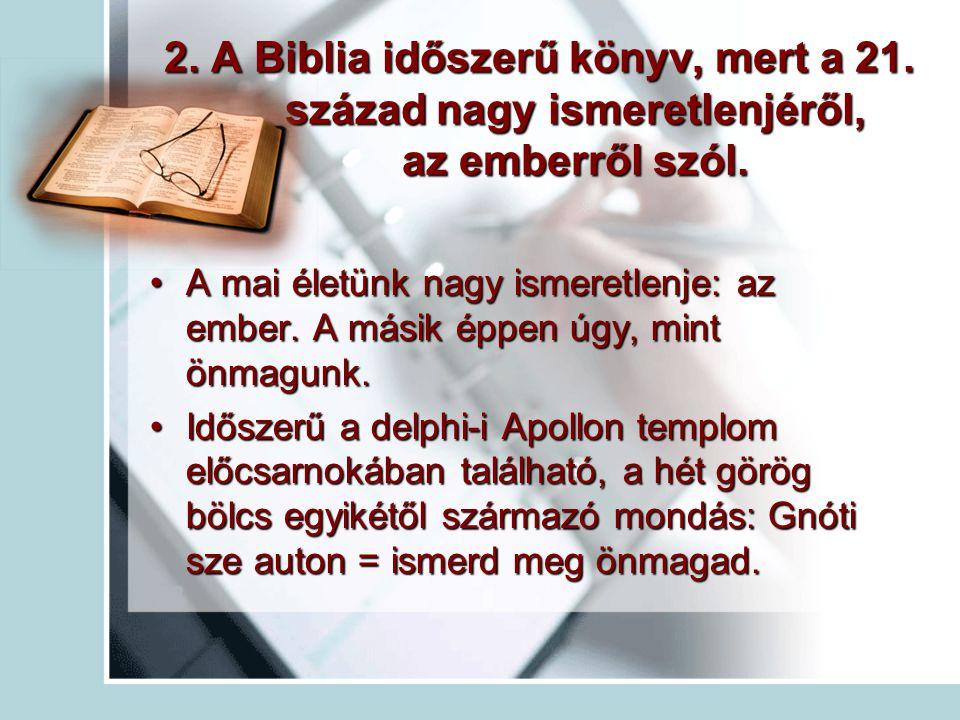 2.A Biblia időszerű könyv, mert a 21. század nagy ismeretlenjéről, az emberről szól.