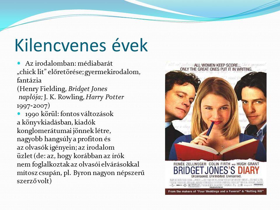 """Kilencvenes évek Az irodalomban: médiabarát """"chick lit"""" előretörése; gyermekirodalom, fantázia (Henry Fielding, Bridget Jones naplója; J. K. Rowling,"""