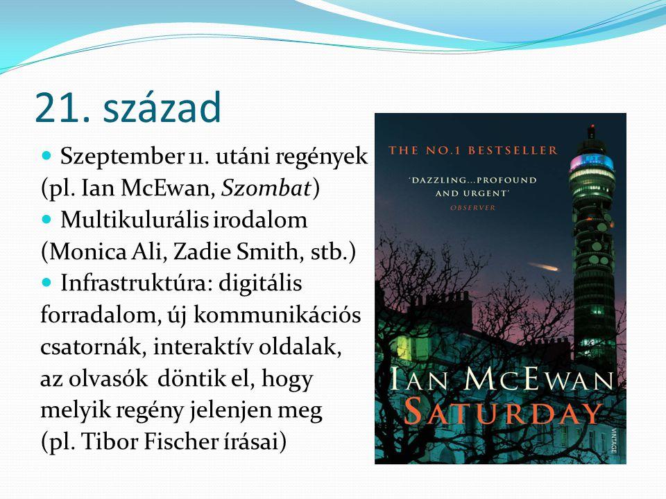 21. század Szeptember 11. utáni regények (pl. Ian McEwan, Szombat) Multikulurális irodalom (Monica Ali, Zadie Smith, stb.) Infrastruktúra: digitális f