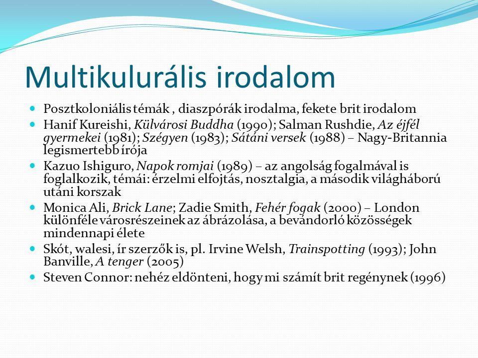 Multikulurális irodalom Posztkoloniális témák, diaszpórák irodalma, fekete brit irodalom Hanif Kureishi, Külvárosi Buddha (1990); Salman Rushdie, Az é