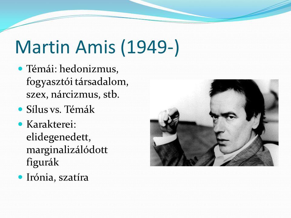 Martin Amis (1949-) Témái: hedonizmus, fogyasztói társadalom, szex, nárcizmus, stb. Sílus vs. Témák Karakterei: elidegenedett, marginalizálódott figur