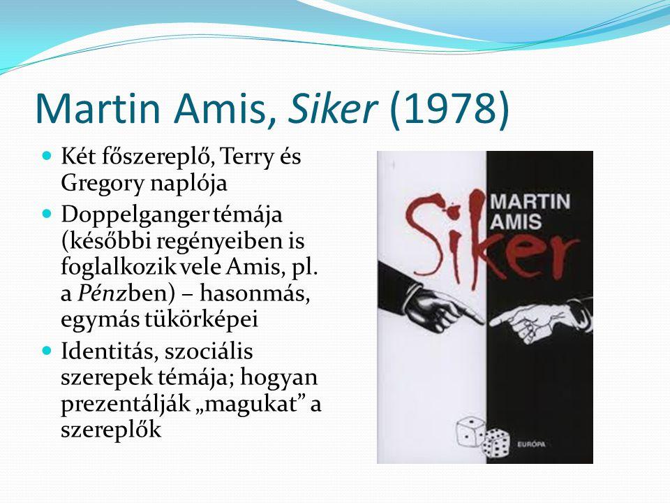 Martin Amis, Siker (1978) Két főszereplő, Terry és Gregory naplója Doppelganger témája (későbbi regényeiben is foglalkozik vele Amis, pl. a Pénzben) –