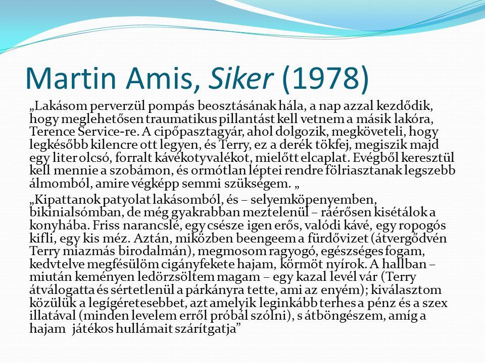 """Martin Amis, Siker (1978) """"Lakásom perverzül pompás beosztásának hála, a nap azzal kezdődik, hogy meglehetősen traumatikus pillantást kell vetnem a má"""