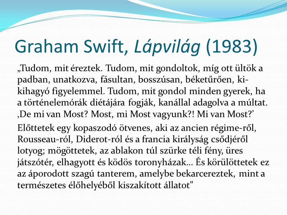 """Graham Swift, Lápvilág (1983) """"Tudom, mit éreztek. Tudom, mit gondoltok, míg ott ültök a padban, unatkozva, fásultan, bosszúsan, béketűrően, ki- kihag"""