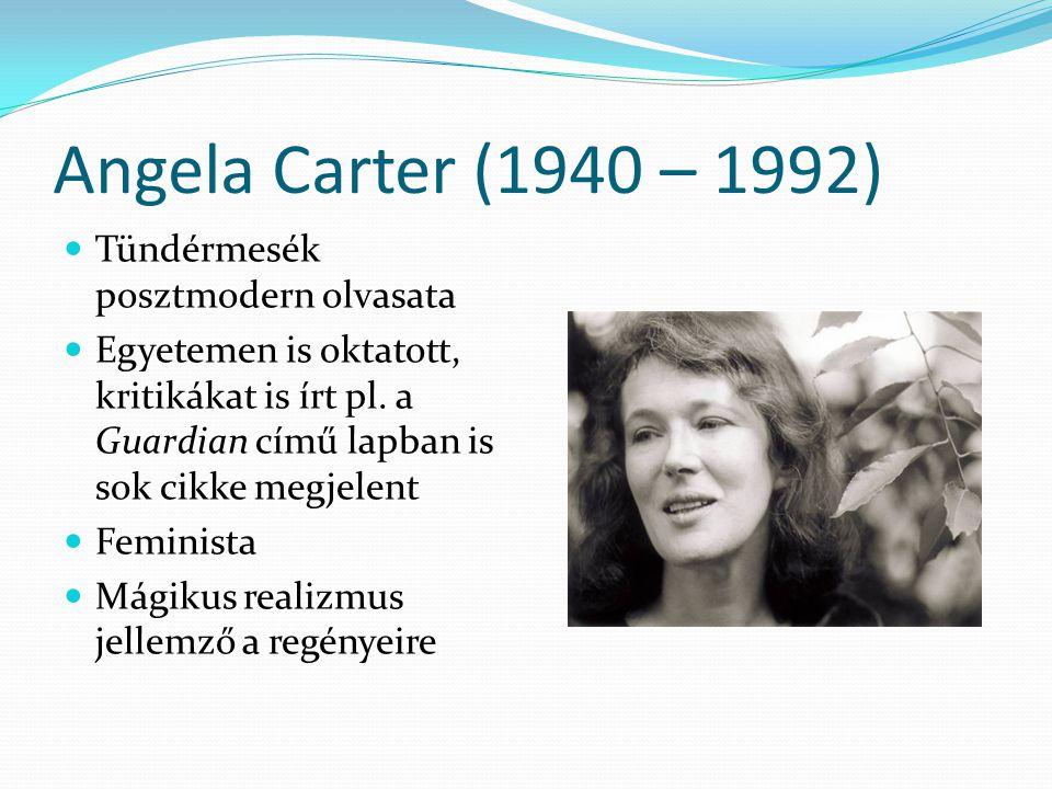 Angela Carter (1940 – 1992) Tündérmesék posztmodern olvasata Egyetemen is oktatott, kritikákat is írt pl. a Guardian című lapban is sok cikke megjelen