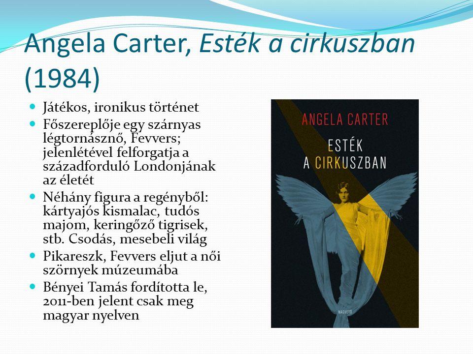 Angela Carter, Esték a cirkuszban (1984) Játékos, ironikus történet Főszereplője egy szárnyas légtornásznő, Fevvers; jelenlétével felforgatja a század