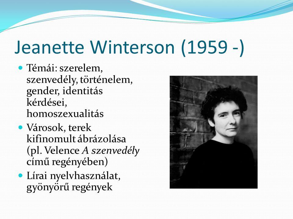Jeanette Winterson (1959 -) Témái: szerelem, szenvedély, történelem, gender, identitás kérdései, homoszexualitás Városok, terek kifinomult ábrázolása
