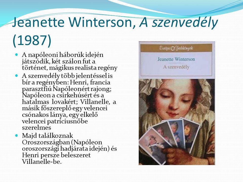 Jeanette Winterson, A szenvedély (1987) A napóleoni háborúk idején játszódik, két szálon fut a történet, mágikus realista regény A szenvedély több jel