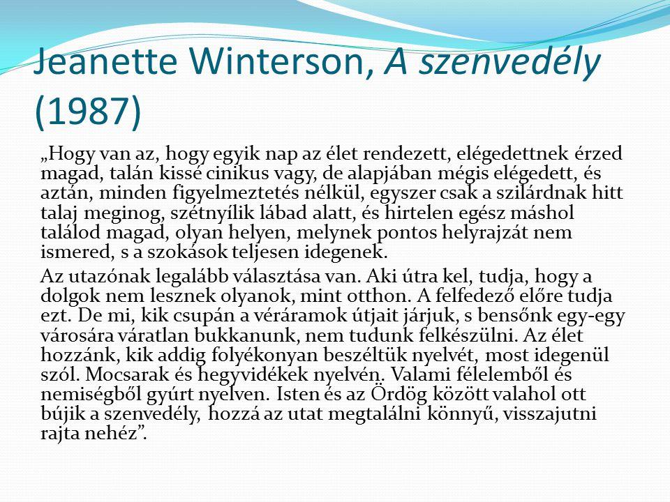 """Jeanette Winterson, A szenvedély (1987) """"Hogy van az, hogy egyik nap az élet rendezett, elégedettnek érzed magad, talán kissé cinikus vagy, de alapjáb"""