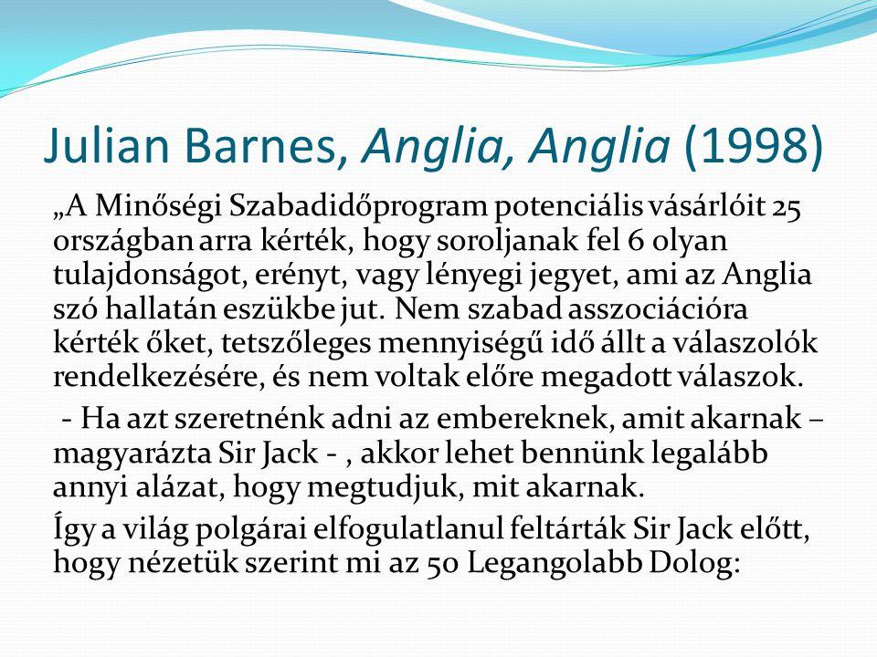 """Julian Barnes, Anglia, Anglia (1998) """"A Minőségi Szabadidőprogram potenciális vásárlóit 25 országban arra kérték, hogy soroljanak fel 6 olyan tulajdon"""