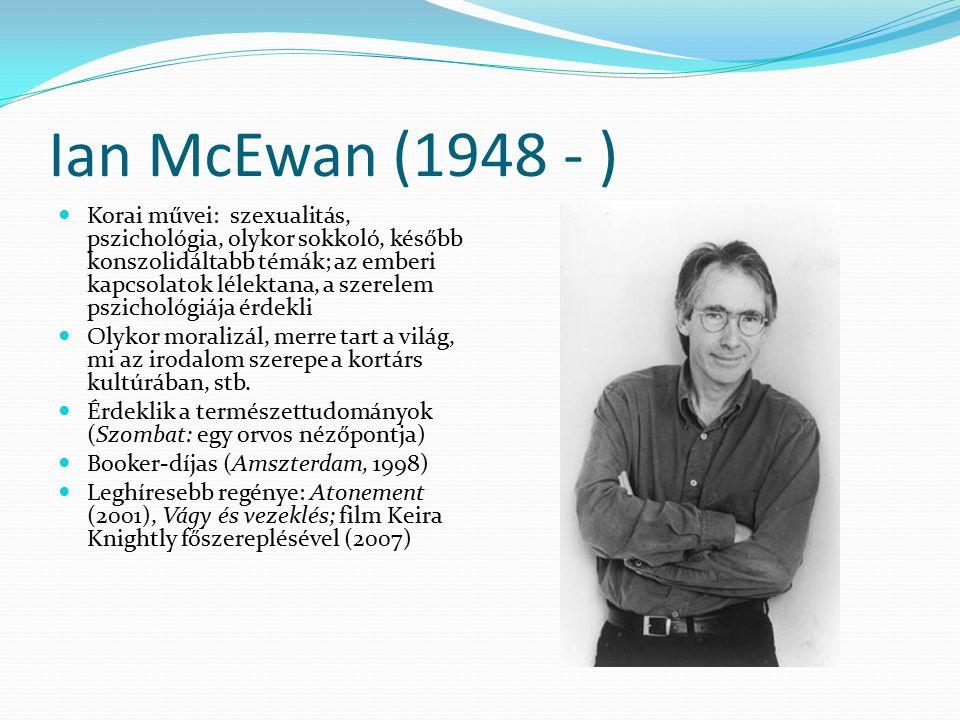 Ian McEwan (1948 - ) Korai művei: szexualitás, pszichológia, olykor sokkoló, később konszolidáltabb témák; az emberi kapcsolatok lélektana, a szerelem