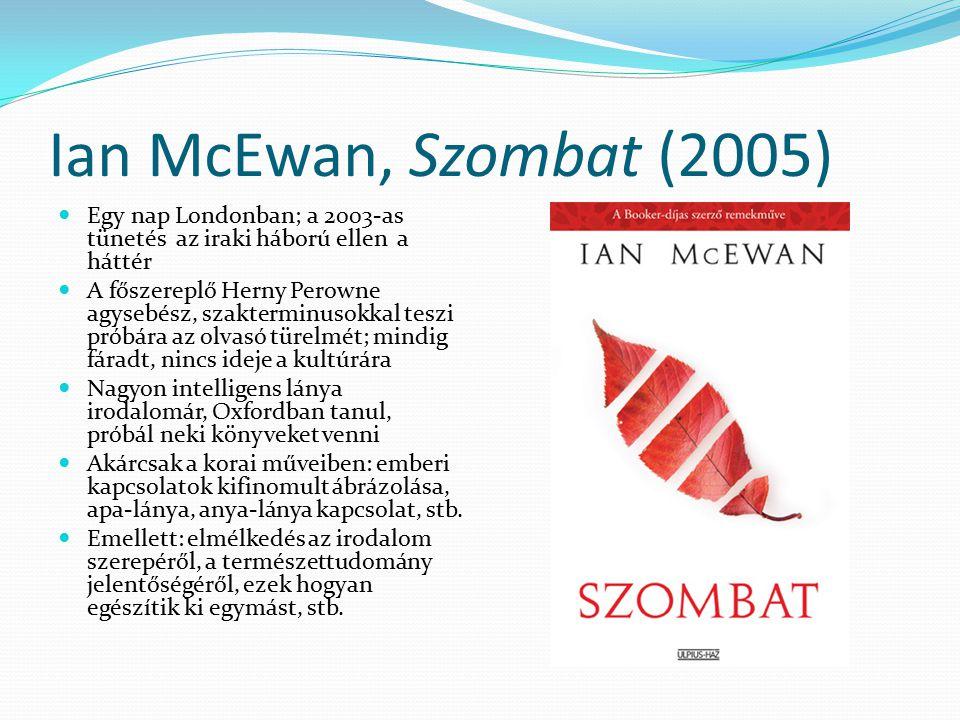 Ian McEwan, Szombat (2005) Egy nap Londonban; a 2003-as tünetés az iraki háború ellen a háttér A főszereplő Herny Perowne agysebész, szakterminusokkal