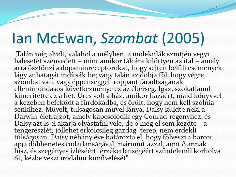 """Ian McEwan, Szombat (2005) """"Talán míg aludt, valahol a mélyben, a molekulák szintjén vegyi balesetet szenvedett – mint amikor tálcára kilöttyen az ita"""