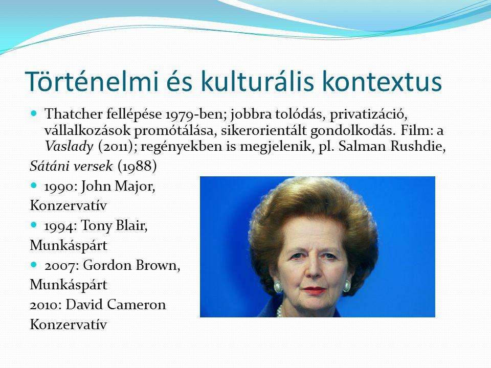 Történelmi és kulturális kontextus Thatcher fellépése 1979-ben; jobbra tolódás, privatizáció, vállalkozások promótálása, sikerorientált gondolkodás. F