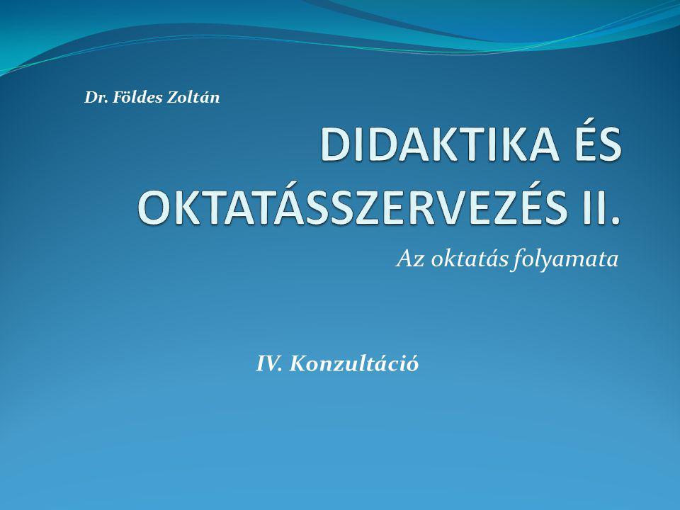 Az oktatás folyamata Dr. Földes Zoltán IV. Konzultáció