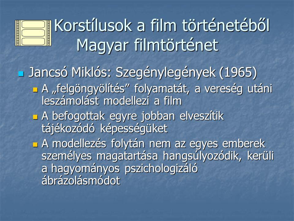 """Korstílusok a film történetéből Magyar filmtörténet Jancsó Miklós: Szegénylegények (1965) Jancsó Miklós: Szegénylegények (1965) A """"felgöngyölítés folyamatát, a vereség utáni leszámolást modellezi a film A """"felgöngyölítés folyamatát, a vereség utáni leszámolást modellezi a film A befogottak egyre jobban elveszítik tájékozódó képességüket A befogottak egyre jobban elveszítik tájékozódó képességüket A modellezés folytán nem az egyes emberek személyes magatartása hangsúlyozódik, kerüli a hagyományos pszichologizáló ábrázolásmódot A modellezés folytán nem az egyes emberek személyes magatartása hangsúlyozódik, kerüli a hagyományos pszichologizáló ábrázolásmódot"""