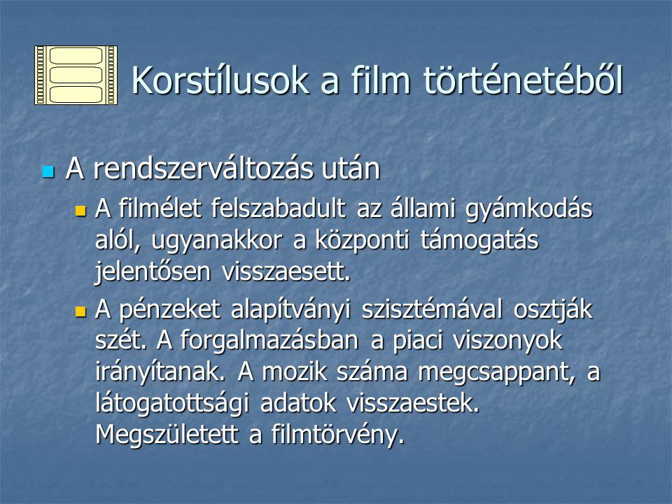 Korstílusok a film történetéből Korstílusok a film történetéből A rendszerváltozás után A rendszerváltozás után A filmélet felszabadult az állami gyámkodás alól, ugyanakkor a központi támogatás jelentősen visszaesett.