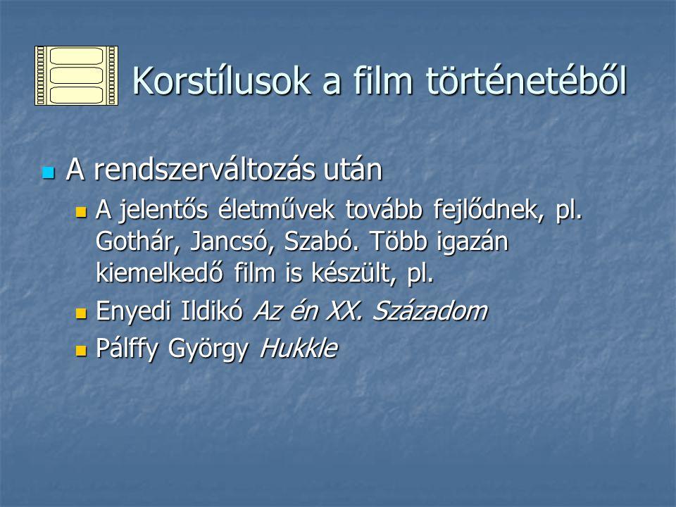 Korstílusok a film történetéből Korstílusok a film történetéből A rendszerváltozás után A rendszerváltozás után A jelentős életművek tovább fejlődnek, pl.