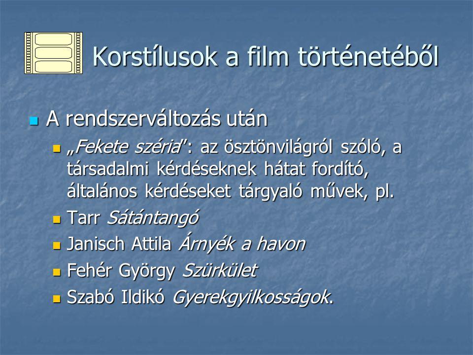 """Korstílusok a film történetéből Korstílusok a film történetéből A rendszerváltozás után A rendszerváltozás után """"Fekete széria : az ösztönvilágról szóló, a társadalmi kérdéseknek hátat fordító, általános kérdéseket tárgyaló művek, pl."""