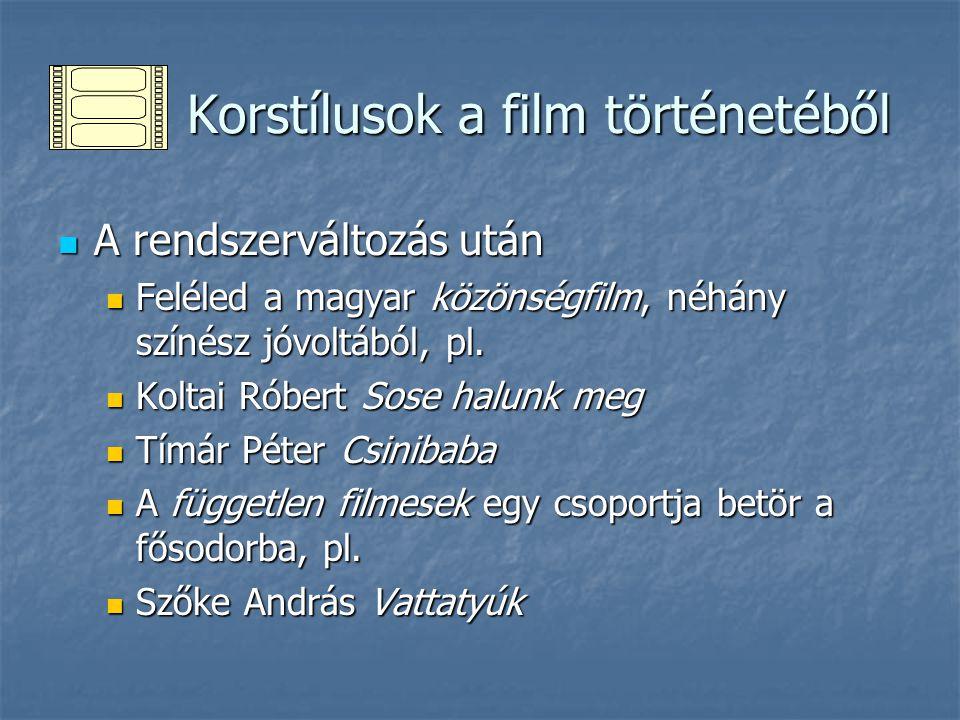 Korstílusok a film történetéből Korstílusok a film történetéből A rendszerváltozás után A rendszerváltozás után Feléled a magyar közönségfilm, néhány színész jóvoltából, pl.