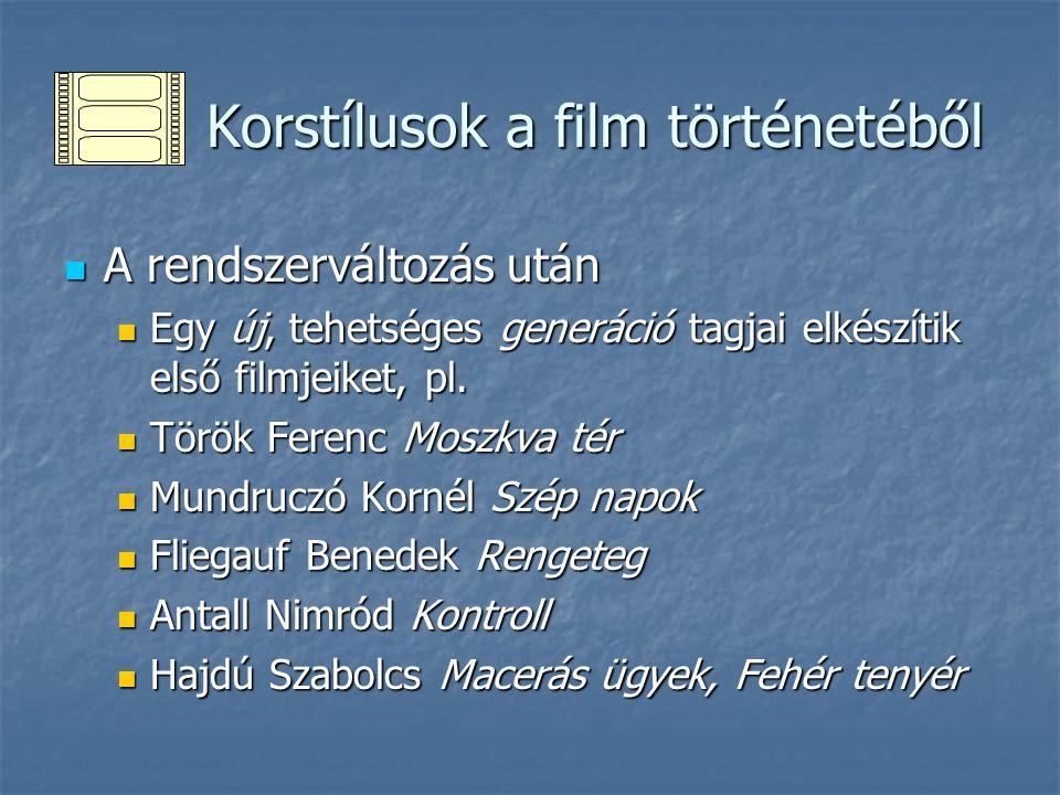 Korstílusok a film történetéből Korstílusok a film történetéből A rendszerváltozás után A rendszerváltozás után Egy új, tehetséges generáció tagjai elkészítik első filmjeiket, pl.