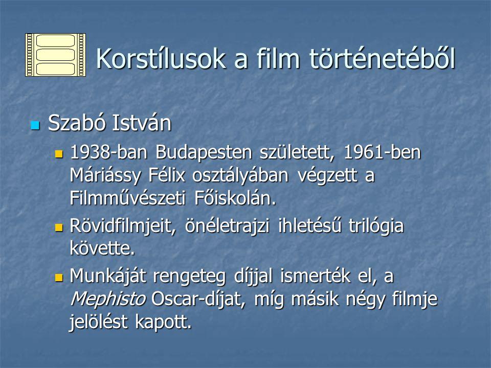 Korstílusok a film történetéből Korstílusok a film történetéből Szabó István Szabó István 1938-ban Budapesten született, 1961-ben Máriássy Félix osztályában végzett a Filmművészeti Főiskolán.