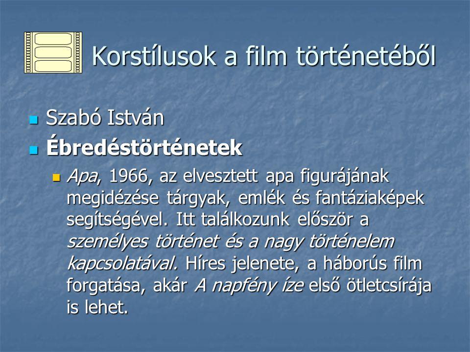 Korstílusok a film történetéből Korstílusok a film történetéből Szabó István Szabó István Ébredéstörténetek Ébredéstörténetek Szerelmesfilm 1970, a be nem teljesedett, elvesztett, bár örökké tartó gyermekszerelem filmje.
