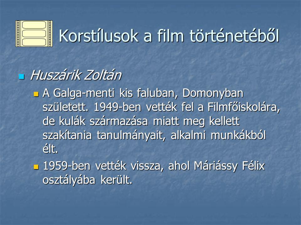 Korstílusok a film történetéből Korstílusok a film történetéből Huszárik Zoltán Huszárik Zoltán Szabóval együtt végzett 1961-ben.