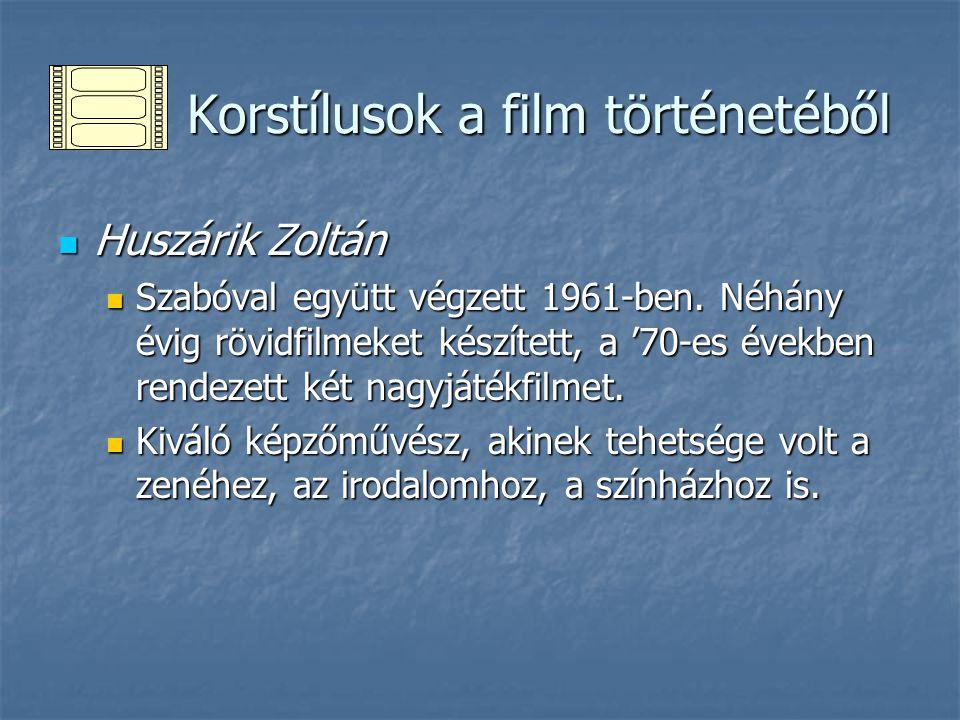 Korstílusok a film történetéből Korstílusok a film történetéből Huszárik Zoltán Huszárik Zoltán Rövidfilmek Rövidfilmek A főiskolai filmeket (Játék, Groteszk) követően készítette el híres rövidfilmjeit.
