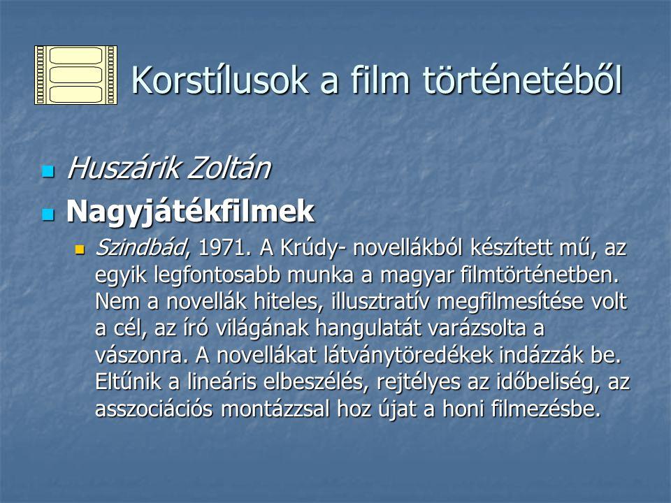 Korstílusok a film történetéből Korstílusok a film történetéből Huszárik Zoltán Huszárik Zoltán Újabb rövidfilmek: Tisztelet az öregasszonyoknak, A piacere Újabb rövidfilmek: Tisztelet az öregasszonyoknak, A piacere Csontváry, 1980.