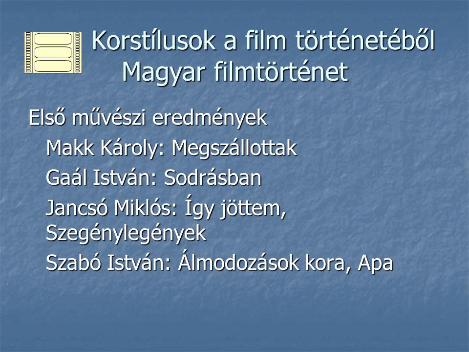 """Korstílusok a film történetéből Magyar filmtörténet Korstílusok a film történetéből Magyar filmtörténet A filmek jellegzetes alakja a """"kérdező értelmiségi – a főhősök többnyire értelmiségi figurák A filmek jellegzetes alakja a """"kérdező értelmiségi – a főhősök többnyire értelmiségi figurák A személyesség fontossága – nem életrajzi hitelességet jelent, hanem a megszólalás markánsan önálló, eredeti minőségét A személyesség fontossága – nem életrajzi hitelességet jelent, hanem a megszólalás markánsan önálló, eredeti minőségét Az évtized második felében: Az évtized második felében: Kósa Ferenc: Tízezer nap Kósa Ferenc: Tízezer nap Zolnay Pál: Hogy szaladnak a fák Zolnay Pál: Hogy szaladnak a fák Bacsó Péter: Tanú (10 évig betiltva) Bacsó Péter: Tanú (10 évig betiltva) Huszárik Zoltán: Szindbád Huszárik Zoltán: Szindbád"""