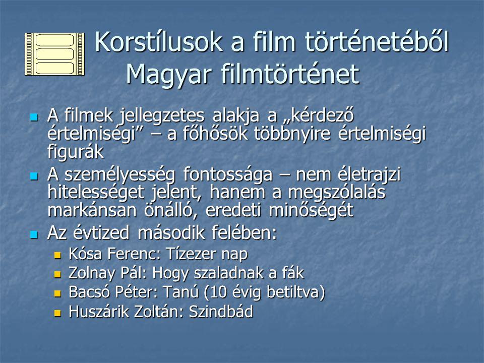 Korstílusok a film történetéből Magyar filmtörténet Korstílusok a film történetéből Magyar filmtörténet Jancsó Miklós Jancsó Miklós Legnagyobb hatású, meghatározó egyéniség Legnagyobb hatású, meghatározó egyéniség A Csillagosok, katonáktól (1967) kezdve a film hagyományos elemeit szinte teljesen felszámolja: új formanyelv A Csillagosok, katonáktól (1967) kezdve a film hagyományos elemeit szinte teljesen felszámolja: új formanyelv A magyarság sorskérdéseiről provokatív, nehezen megemészthető módon gondolkodik A magyarság sorskérdéseiről provokatív, nehezen megemészthető módon gondolkodik A színész és a közönség között fokozatosan felszámolja az azonosulás lehetőségeit (nincs hős többé, akinek sorsát átvállalhatnánk) A színész és a közönség között fokozatosan felszámolja az azonosulás lehetőségeit (nincs hős többé, akinek sorsát átvállalhatnánk)